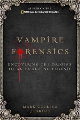 Vampire Forensics: Uncovering the Origins of an Enduring Legend (Hardback)