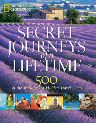 Secret Journeys of a Lifetime: 500 of the World's Best Hidden Travel Gems (Hardback)