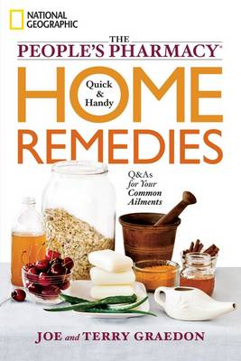 The People's Pharmacy Quick and Handy Home Remedies: Q&As for Your Common Ailments (Paperback)
