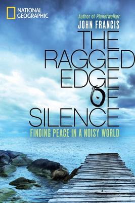 The Ragged Edge of Silence: Finding Peace in a Noisy World (Hardback)