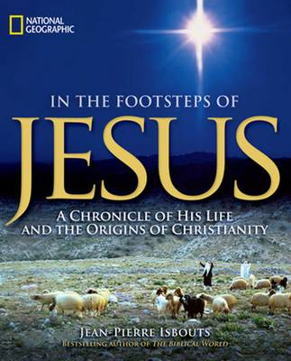 In the Footsteps of Jesus: A Chronicle of His Life and the Origins of Christianity (Hardback)