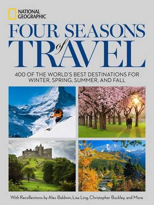 Four Seasons of Travel: 400 of the World's Best Destinations in Winter, Spring, Summer, and Fall (Hardback)