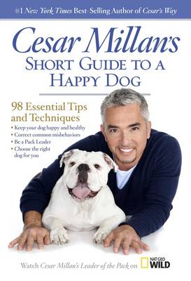 Cesar Millan's Short Guide to a Happy Dog: 98 Essential Tips and Techniques (Hardback)