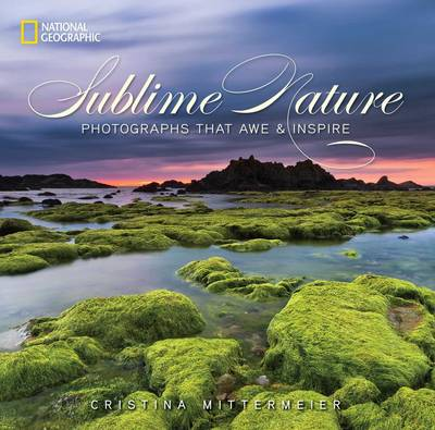 Sublime Nature: Photographs That Awe and Inspire (Hardback)