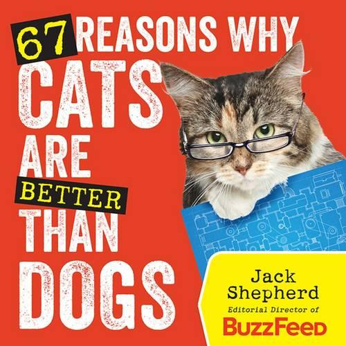 67 Reasons Why Cats Are Better Than Dogs (Paperback)