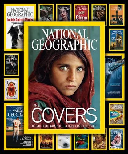 National Geographic The Covers: Iconic Photographs, Unforgettable Stories (Hardback)