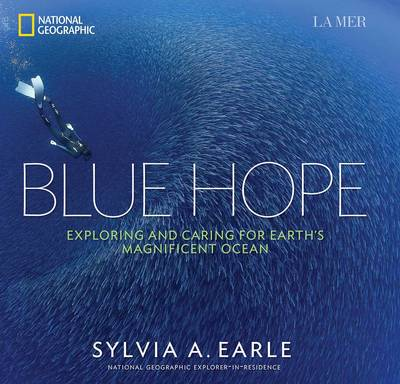 Blue Hope: Exploring and Caring for Earth's Magnificent Ocean (Hardback)