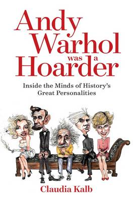 Andy Warhol Was a Hoarder: Inside the Minds of History's Great Personalities (Hardback)