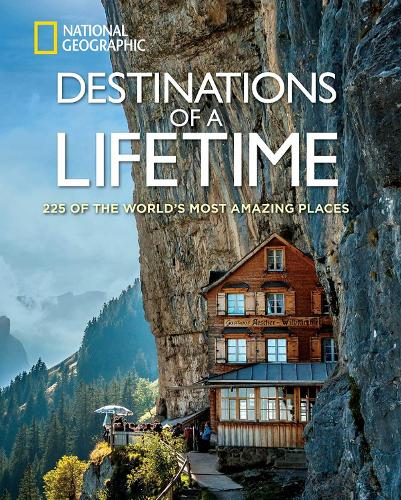 Destinations of a Lifetime: 225 of the World's Most Amazing Places (Hardback)