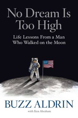 No Dream Is Too High: Life Lessons From a Man Who Walked on the Moon (Hardback)