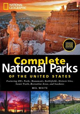 National Geographic Complete National Parks of the United States: Featuring 400+ Parks, Monuments, Battlefields, Historic Sites, Scenic Trails, Recreation Areas and Seashores (Hardback)