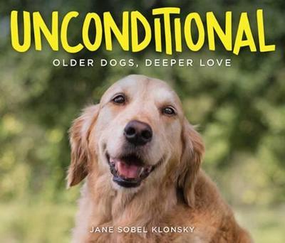 Unconditional: Older Dogs, Deeper Love (Hardback)