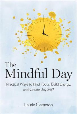 The Mindful Day: Practical Ways to Find Focus, Build Energy, and Create Joy 24/7 (Hardback)