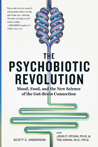 The Psychobiotic Revolution: Mood, Food, and the New Science of the Gut-Brain Connection (Paperback)