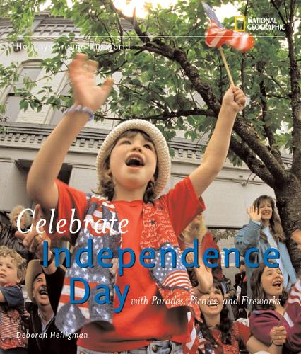 Celebrate Independence: With Parades, Picnics, and Fireworks - Holidays Around The World (Hardback)