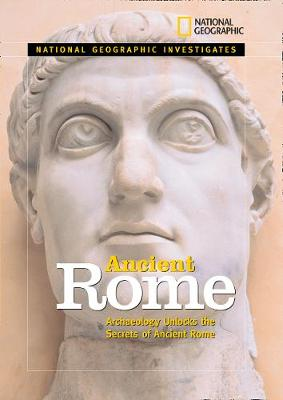 National Geographic Investigates: Ancient Rome: Archaeolology Unlocks the Secrets of Rome's Past - National Geographic Investigates (Hardback)