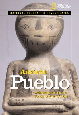 National Geographic Investigates Ancient Pueblo: Archaeology Unlocks the Secrets of America's Past (Hardback)