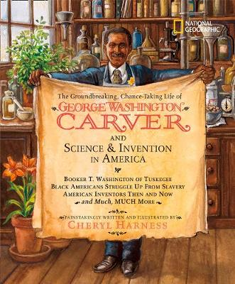 The Groundbreaking, Chance-taking Life of George Washington Carver and Science and Invention in America - Cheryl Harness Histories (Hardback)