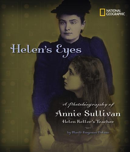 Helen's Eyes: A Photobiography of Annie Sullivan, Helen Keller's Teacher - Photobiographies Series (Hardback)