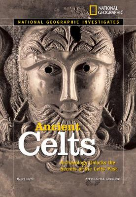 National Geographic Investigates: Ancient Celts: Archaeology Unlocks the Secrets of the Celts' Past - National Geographic Investigates (Hardback)