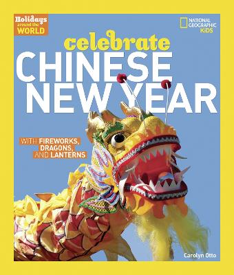 Celebrate Chinese New Year: With Fireworks, Dragons, and Lanterns - Holidays Around The World (Hardback)