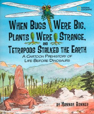 When Bugs Were Big, Plants Were Strange, and Tetrapods Stalked the Earth: A Cartoon Prehistory of Life Before Dinosaurs - Hannah Bonner (Hardback)