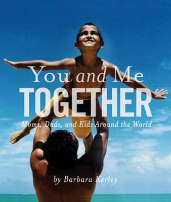You and Me Together: Moms, Dads, and Kids Around the World (Paperback)