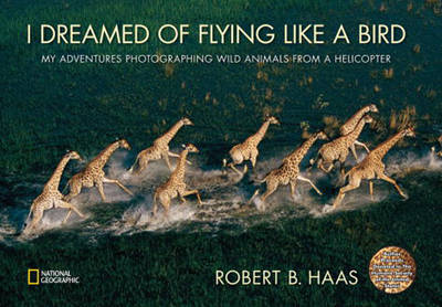 I Dreamed of Flying Like a Bird: My Adventures Photographing Wild Animals from a Helicopter (Hardback)