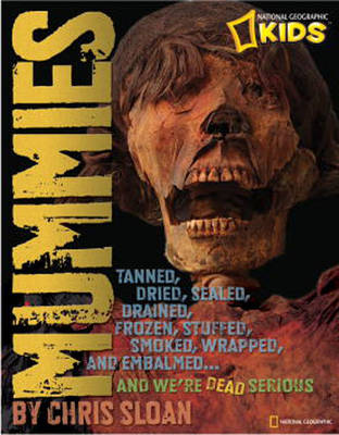 Mummies: Melted, Dried, Salted, Smoked, Frozen, Stuffed, Tanned, Wrapped, and Tattooed and We're Dead Serious! (Hardback)