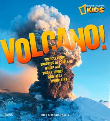 Volcano!: The Icelandic Eruption of 2010 and Other Hot, Smoky, Fierce, and Fiery Mountains - Science & Nature (Paperback)