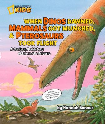 When Dinos Dawned, Mammals Got Munched, and Pterosaurs Took Flight: A Cartoon Prehistory of Life in the Triassic - Hannah Bonner (Hardback)