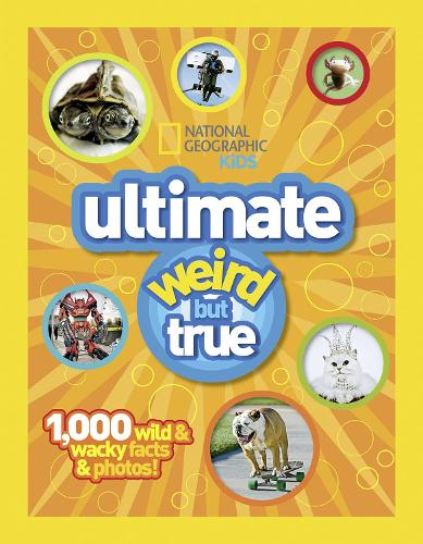 Ultimate Weird but True!: 1,000 Wild & Wacky Facts and Photos - Weird But True (Hardback)