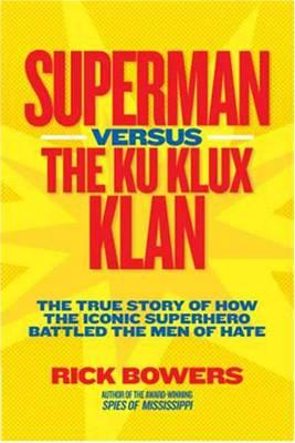 Superman vs. the Ku Klux Klan: The True Story of How the Iconic Superhero Battled the Men of Hate (Hardback)