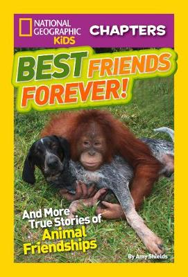 National Geographic Kids Chapters: Best Friends Forever: And More True Stories of Animal Friendships - National Geographic Kids Chapters (Paperback)