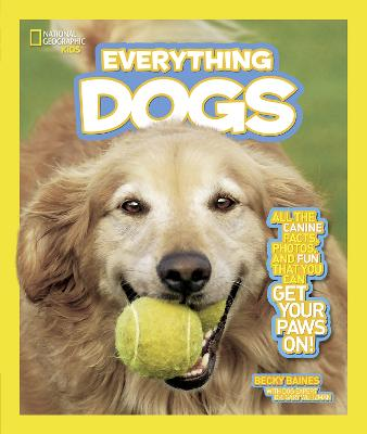Everything Dogs: All the Canine Facts, Photos, and Fun You Can Get Your Paws on! - Everything (Paperback)