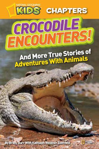 National Geographic Kids Chapters: Crocodile Encounters: And More True Stories of Adventures with Animals - National Geographic Kids Chapters (Paperback)