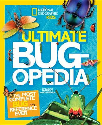 Ultimate Bugopedia: The Most Complete Bug Reference Ever - National Geographic Kids (Hardback)