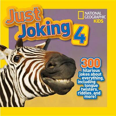 Just Joking 4: 300 Hilarious Jokes about Everything, Including Tongue Twisters, Riddles, and More! - National Geographic Kids (Hardback)