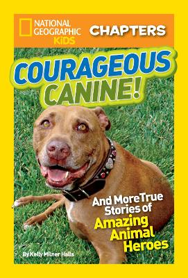 National Geographic Kids Chapters: Courageous Canine: And More True Stories of Amazing Animal Heroes - National Geographic Kids Chapters (Paperback)