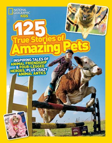 125 True Stories of Amazing Pets: Inspiring Tales of Animal Friendship and Four-Legged Heroes, Plus Crazy Animal Antics - 125 (Paperback)