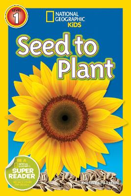 National Geographic Kids Readers: Seed to Plant - National Geographic Kids Readers: Level 1 (Paperback)