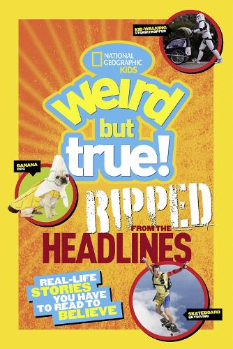 Weird But True! Ripped from the Headlines: Real-Life Stories You Have to Read to Believe - Weird But True (Paperback)
