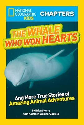 National Geographic Kids Chapters: The Whale Who Won Hearts: And More True Stories of Adventures with Animals - National Geographic Kids Chapters (Paperback)