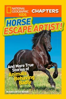 National Geographic Kids Chapters: Horse Escape Artist: And More True Stories of Animals Behaving Badly - National Geographic Kids Chapters (Paperback)