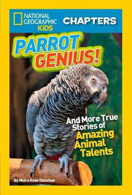 National Geographic Kids Chapters: Parrot Genius: And More True Stories of Amazing Animal Talents (Ngk Chapters) - National Geographic Kids Chapters (Paperback)