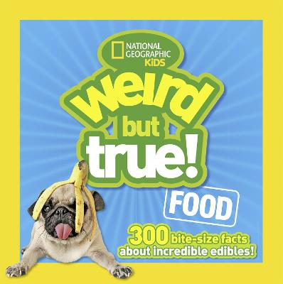Weird But True! Food: 300 Bite-Size Facts About Incredible Edibles - Weird But True (Paperback)