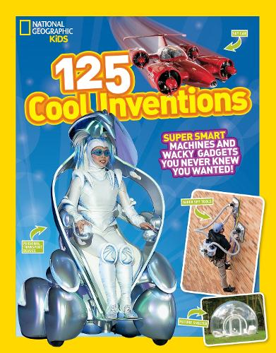125 Cool Inventions: Supersmart Machines and Wacky Gadgets You Never Knew You Wanted! - 125 (Paperback)