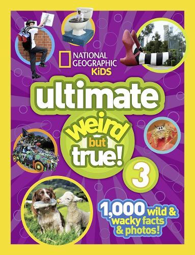 Ultimate Weird but True! 3: 1,000 Wild and Wacky Facts and Photos! - Weird But True (Hardback)