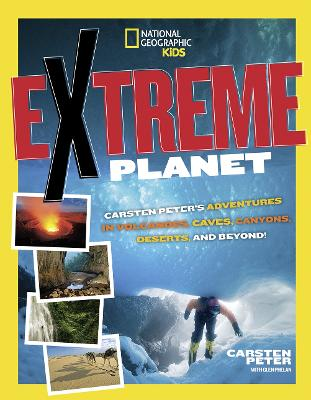 Extreme Planet: Carsten Peter's Adventures in Volcanoes, Caves, Canyons, Deserts, and Beyond! - Extreme (Paperback)