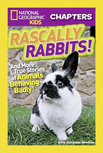 National Geographic Kids Chapters: Rascally Rabbits!: And More True Stories of Animals Behaving Badly - National Geographic Kids Chapters (Paperback)
